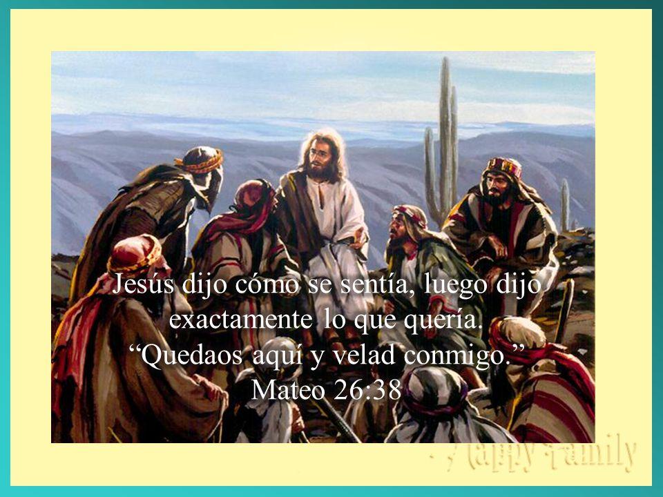 Jesús dijo cómo se sentía, luego dijo exactamente lo que quería.