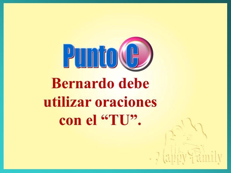 Bernardo debe utilizar oraciones con el TU .