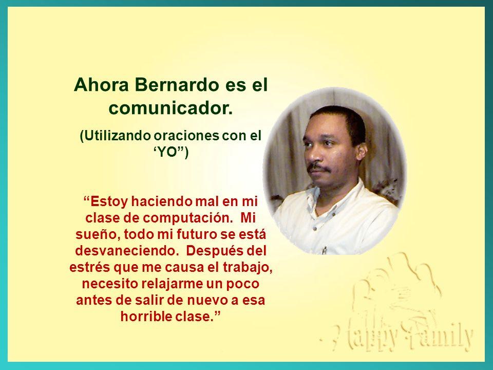 Ahora Bernardo es el comunicador. (Utilizando oraciones con el 'YO )