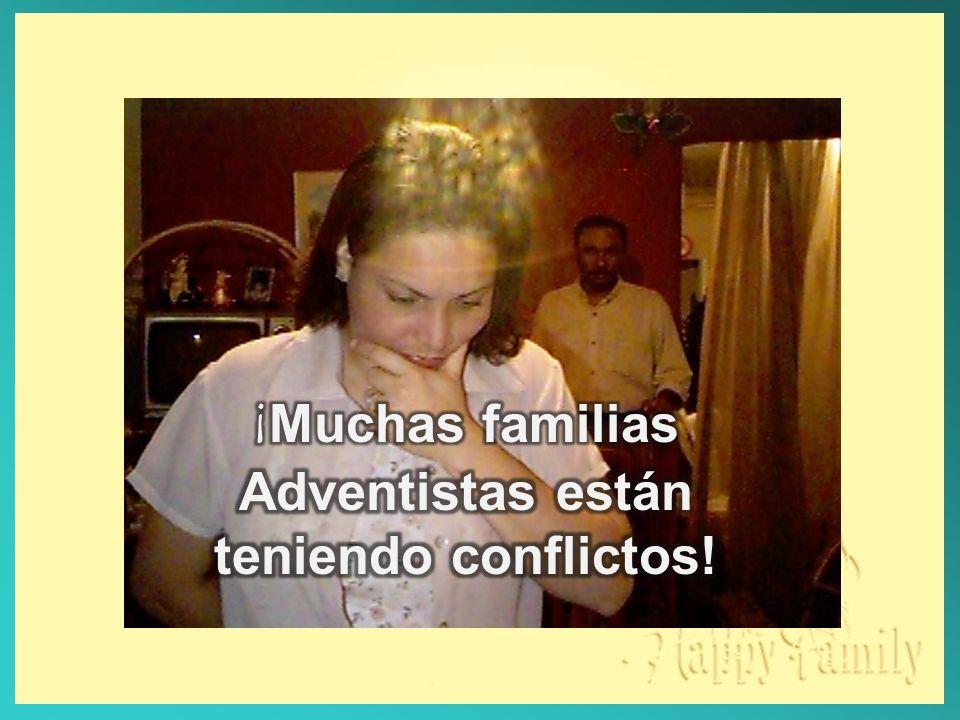¡Muchas familias Adventistas están teniendo conflictos!