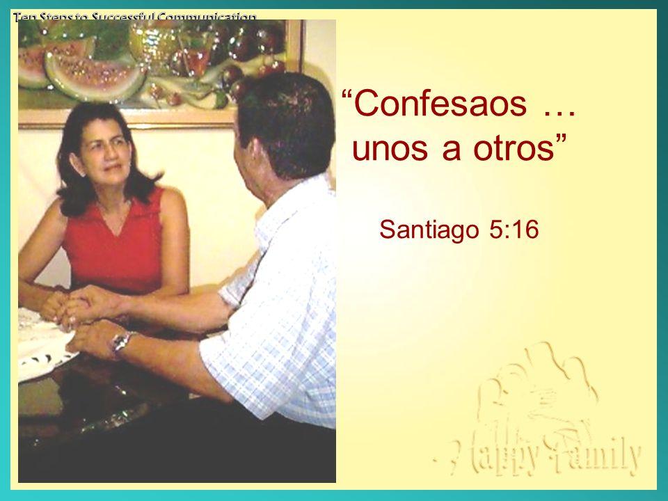 Confesaos … unos a otros Santiago 5:16