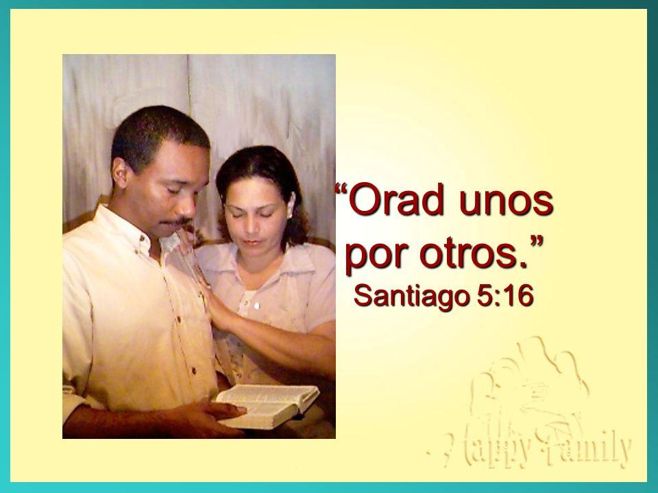 Orad unos por otros. Santiago 5:16