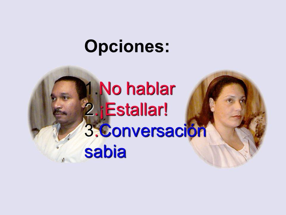 Opciones: 1.No hablar 2.¡Estallar! 3.Conversación sabia