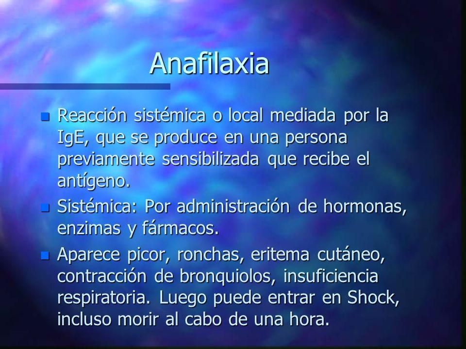 Anafilaxia Reacción sistémica o local mediada por la IgE, que se produce en una persona previamente sensibilizada que recibe el antígeno.