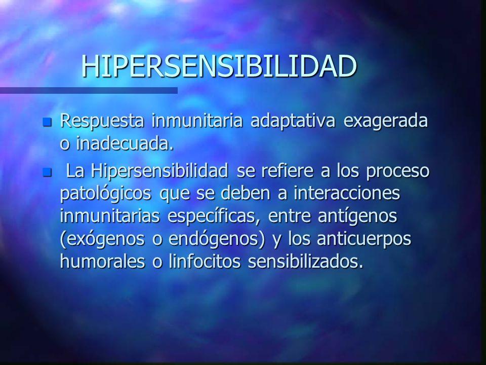 HIPERSENSIBILIDAD Respuesta inmunitaria adaptativa exagerada o inadecuada.