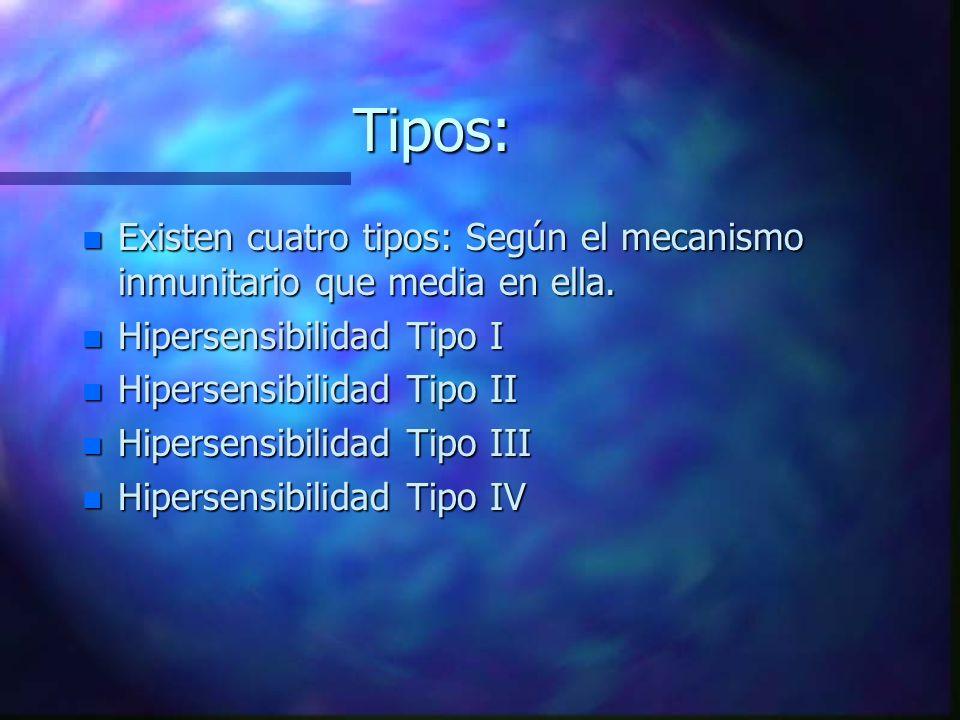 Tipos: Existen cuatro tipos: Según el mecanismo inmunitario que media en ella. Hipersensibilidad Tipo I.