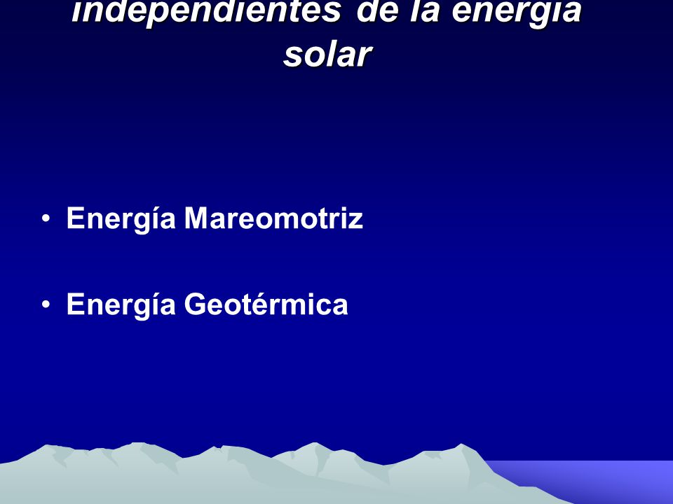 Energías alternativas independientes de la energía solar