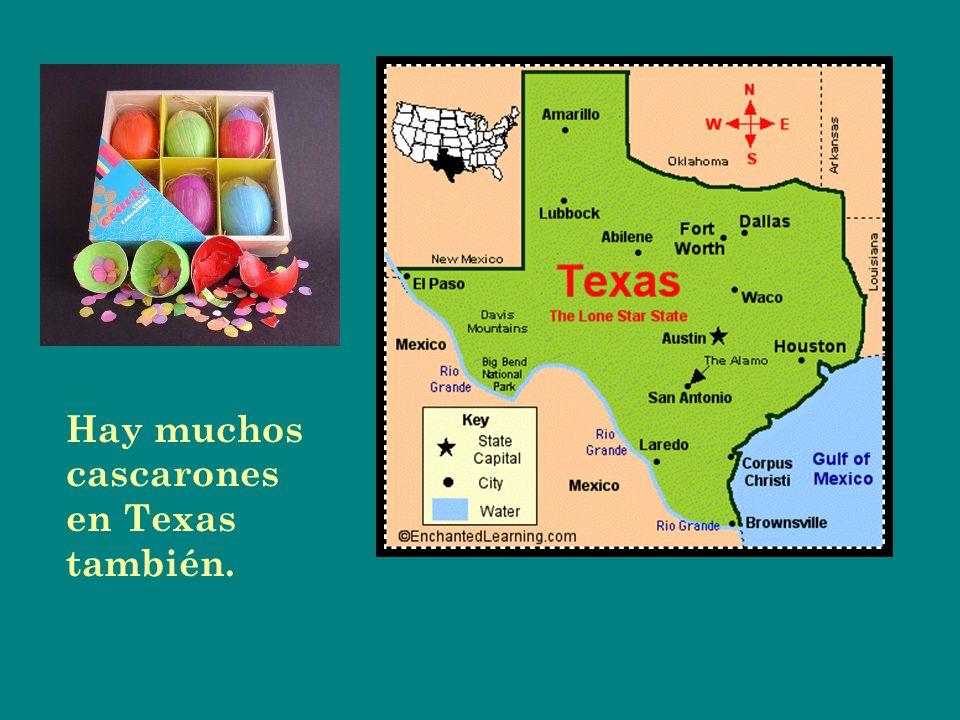 Hay muchos cascarones en Texas también.