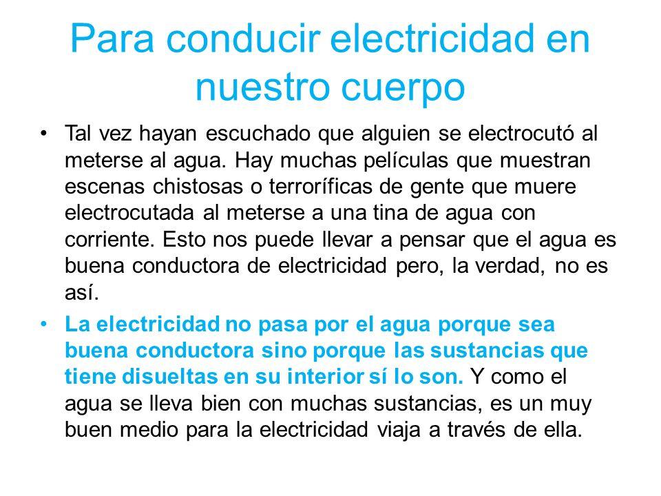 Para conducir electricidad en nuestro cuerpo