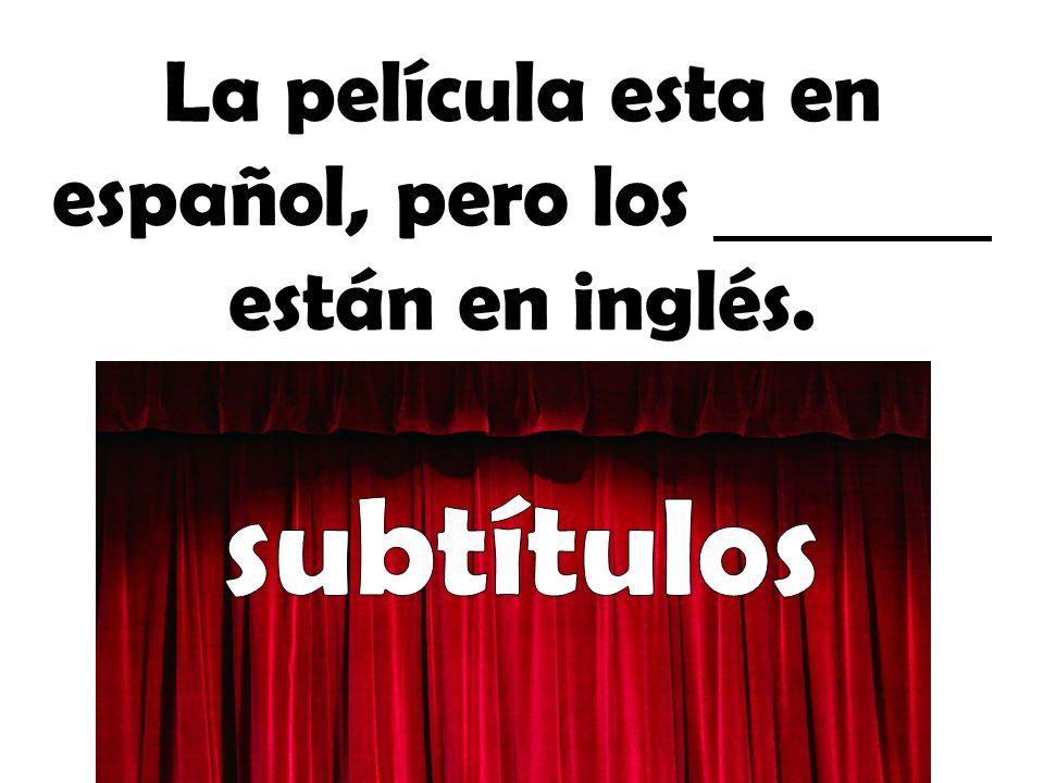 La película esta en español, pero los están en inglés.