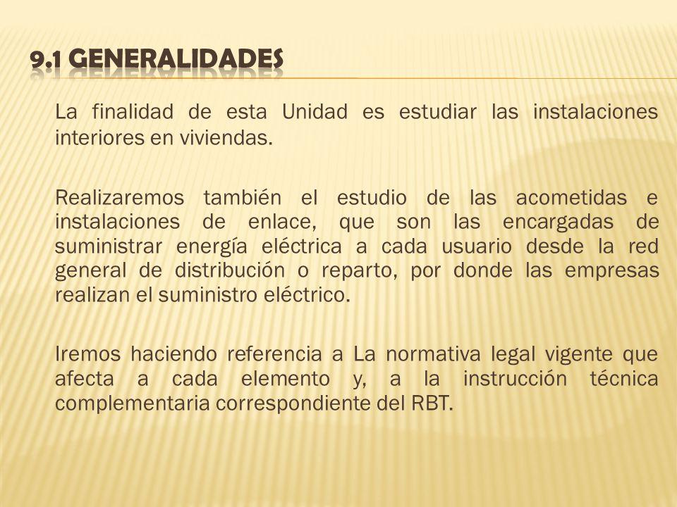 9.1 Generalidades La finalidad de esta Unidad es estudiar las instalaciones interiores en viviendas.