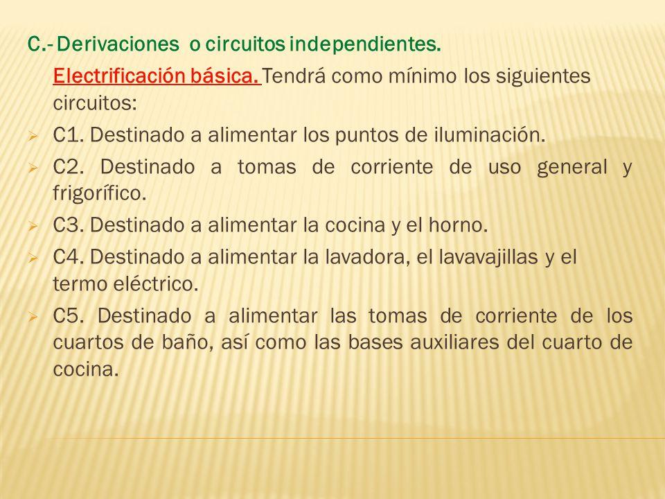 C.- Derivaciones o circuitos independientes.