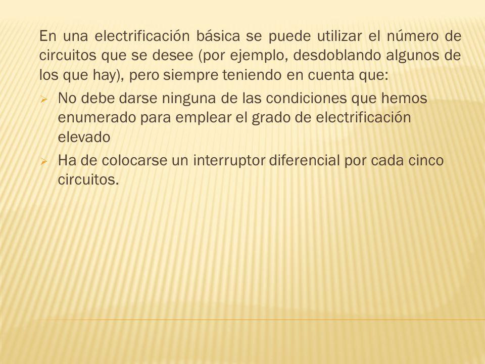 En una electrificación básica se puede utilizar el número de circuitos que se desee (por ejemplo, desdoblando algunos de los que hay), pero siempre teniendo en cuenta que: