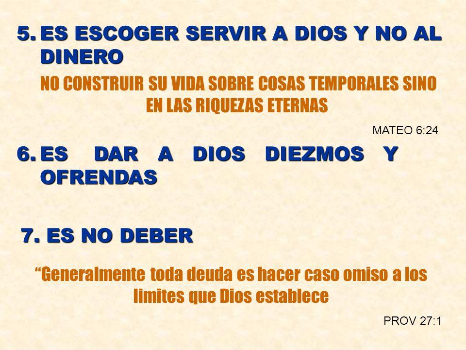 5. ES ESCOGER SERVIR A DIOS Y NO AL DINERO