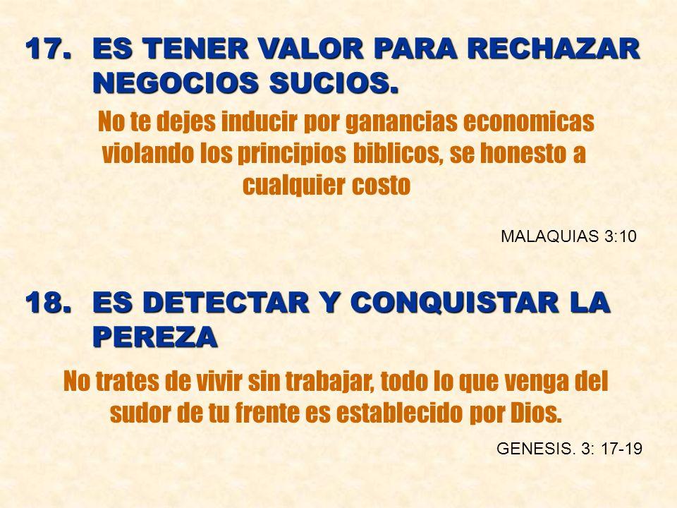 17. ES TENER VALOR PARA RECHAZAR NEGOCIOS SUCIOS.
