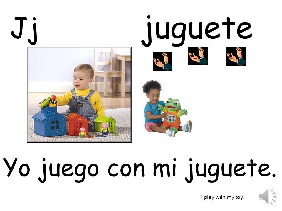 juguete Jj Yo juego con mi juguete. I play with my toy.