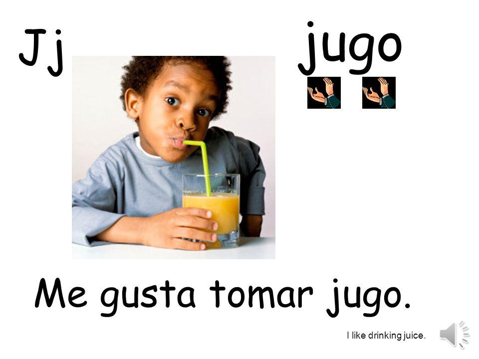 jugo Jj Me gusta tomar jugo. I like drinking juice.