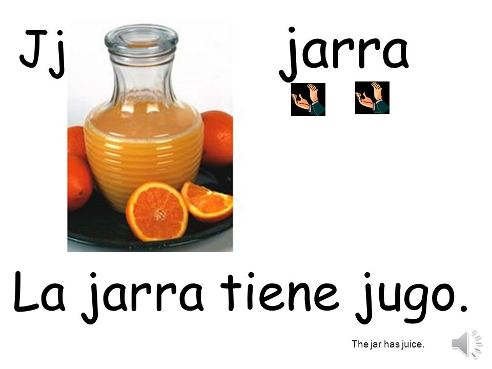jarra Jj La jarra tiene jugo. The jar has juice.
