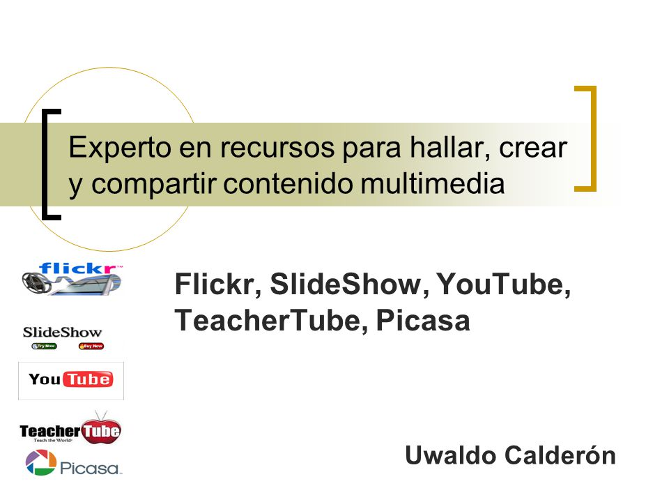 Flickr, SlideShow, YouTube, TeacherTube, Picasa