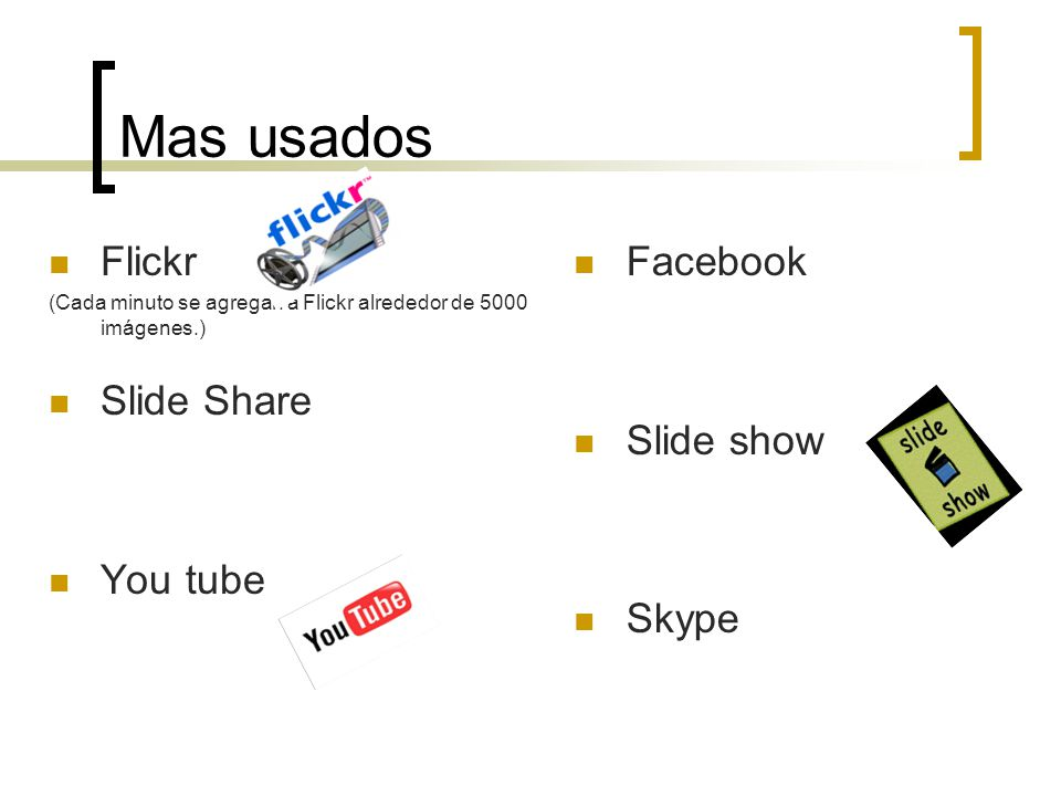 Mas usados Flickr Slide Share You tube Facebook Slide show Skype