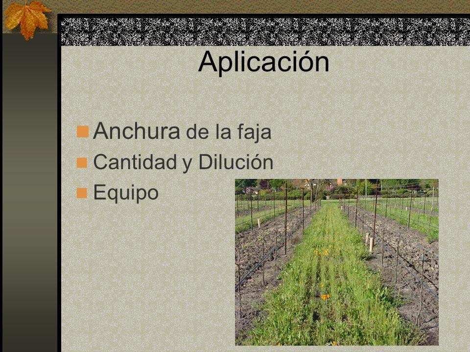 Aplicación Anchura de la faja Cantidad y Dilución Equipo
