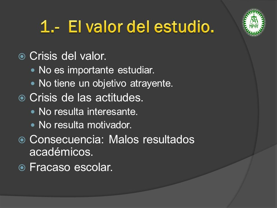 1.- El valor del estudio. Crisis del valor. Crisis de las actitudes.