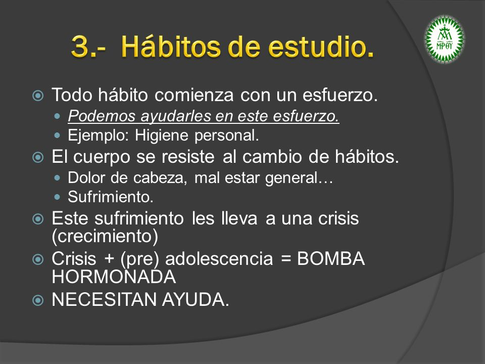 3.- Hábitos de estudio. Todo hábito comienza con un esfuerzo.
