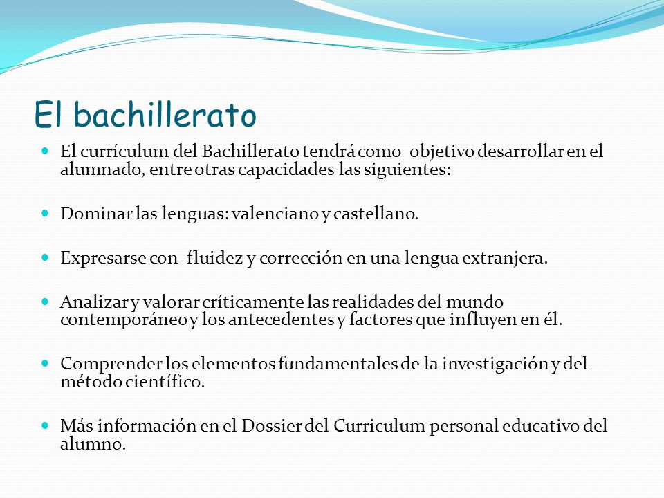 El bachillerato El currículum del Bachillerato tendrá como objetivo desarrollar en el alumnado, entre otras capacidades las siguientes: