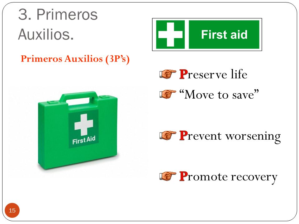 3. Primeros Auxilios. Preserve life Move to save Prevent worsening
