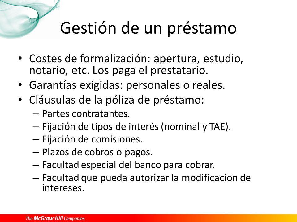 Gestión de un préstamo Costes de formalización: apertura, estudio, notario, etc. Los paga el prestatario.