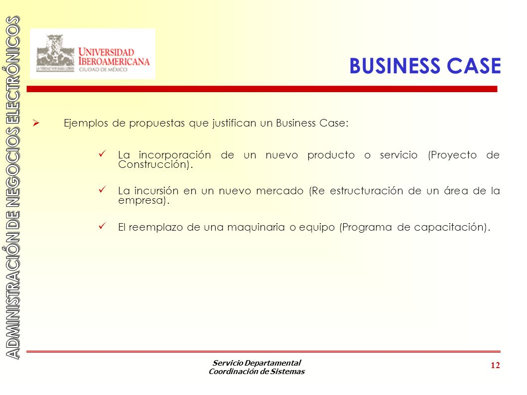 BUSINESS CASE Ejemplos de propuestas que justifican un Business Case: