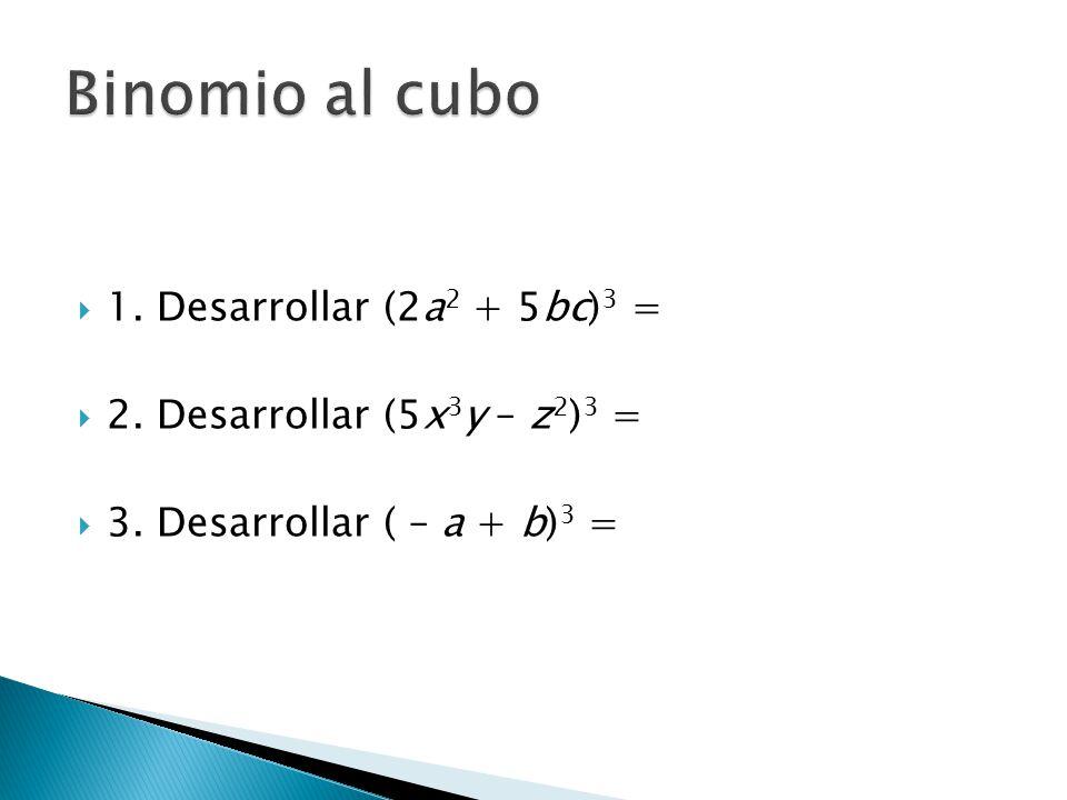 Binomio al cubo 1. Desarrollar (2a2 + 5bc)3 =