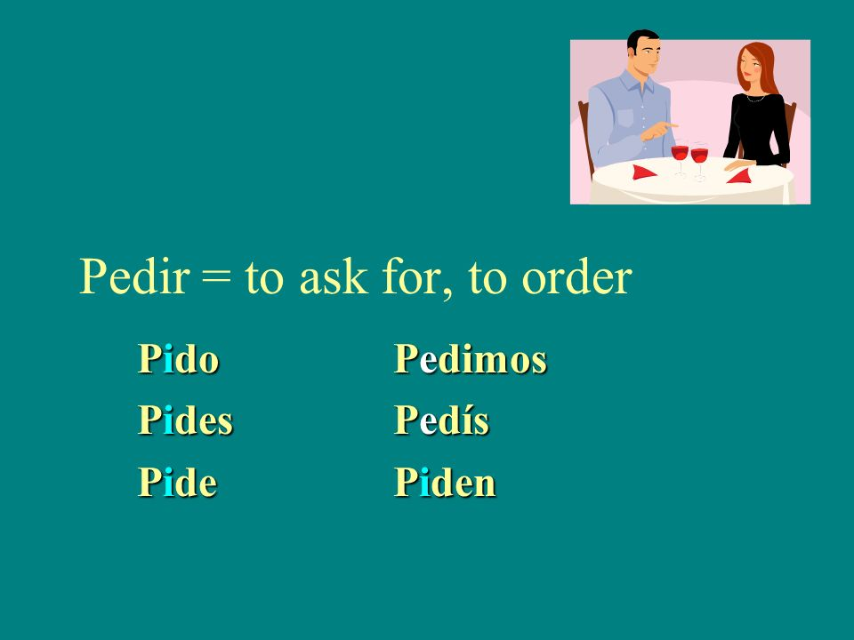Pedir = to ask for, to order
