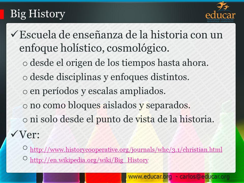 Big History Escuela de enseñanza de la historia con un enfoque holístico, cosmológico. desde el origen de los tiempos hasta ahora.