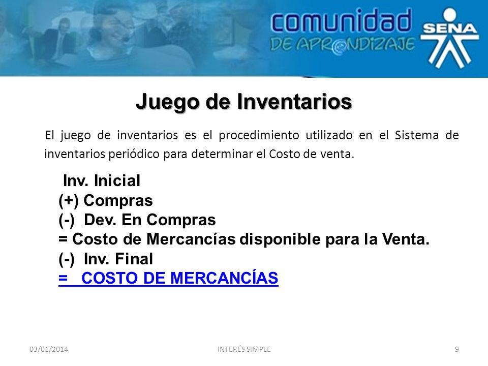 Juego de Inventarios El juego de inventarios es el procedimiento utilizado en el Sistema de inventarios periódico para determinar el Costo de venta.