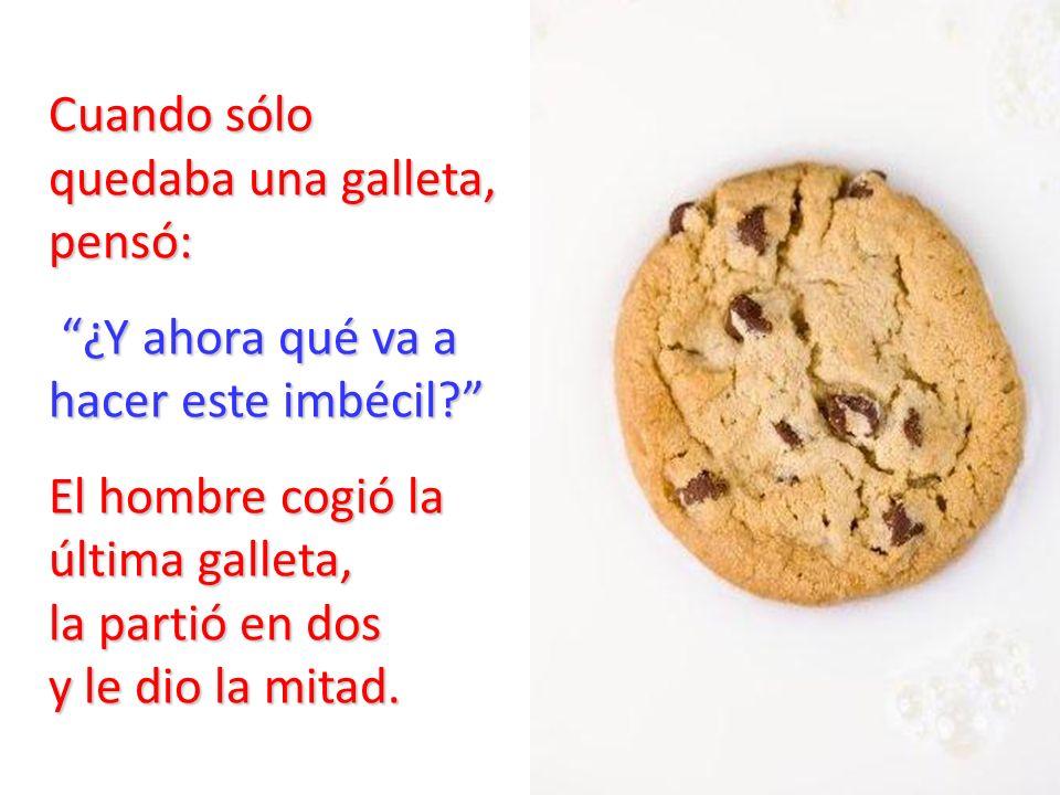 Cuando sólo quedaba una galleta, pensó: