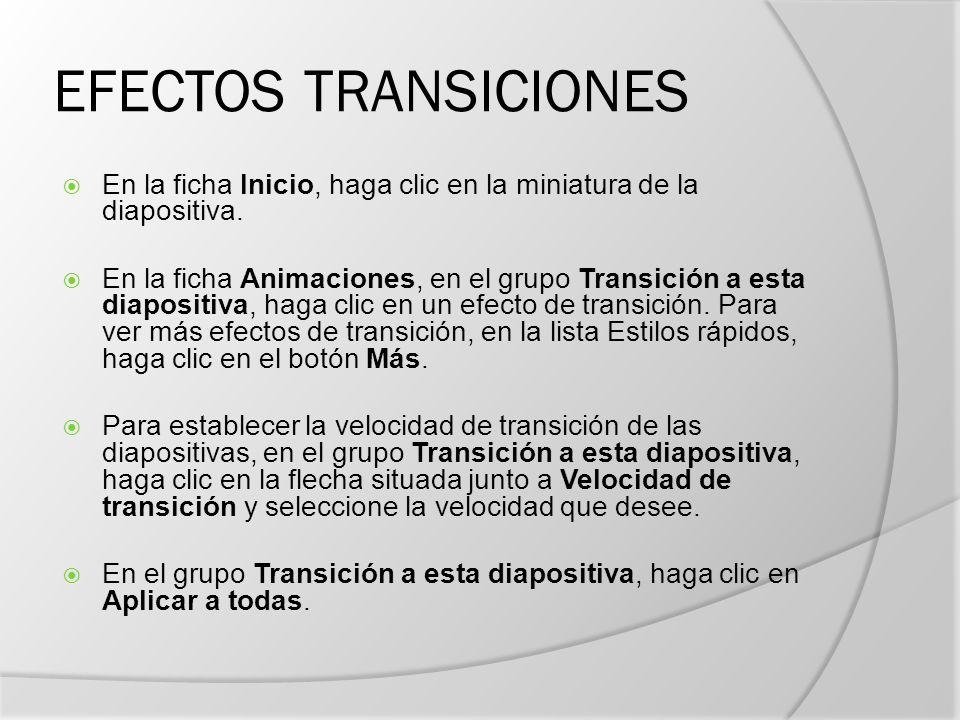 EFECTOS TRANSICIONES En la ficha Inicio, haga clic en la miniatura de la diapositiva.