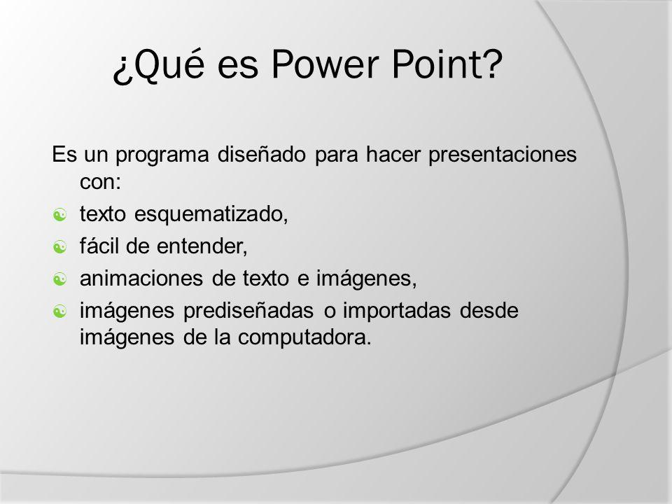 ¿Qué es Power Point Es un programa diseñado para hacer presentaciones con: texto esquematizado, fácil de entender,