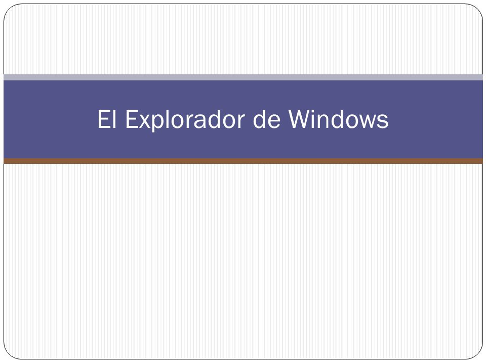 El Explorador de Windows