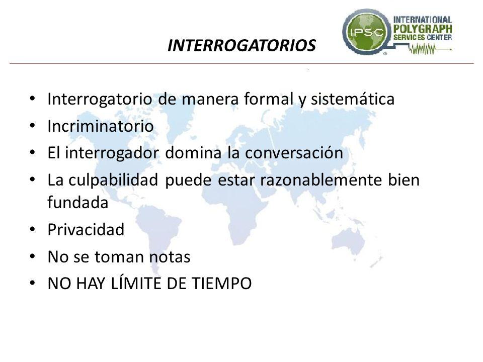 INTERROGATORIOSInterrogatorio de manera formal y sistemática. Incriminatorio. El interrogador domina la conversación.