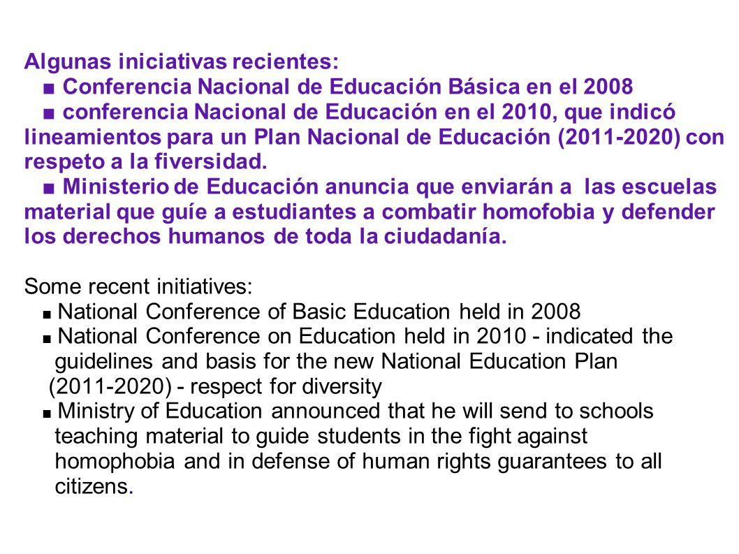 Algunas iniciativas recientes: ■ Conferencia Nacional de Educación Básica en el 2008 ■ conferencia Nacional de Educación en el 2010, que indicó lineamientos para un Plan Nacional de Educación (2011-2020) con respeto a la fiversidad.