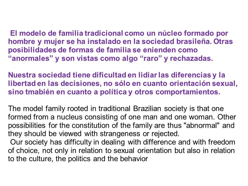 El modelo de familia tradicional como un núcleo formado por hombre y mujer se ha instalado en la sociedad brasileña.
