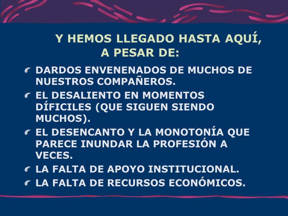 Y HEMOS LLEGADO HASTA AQUÍ, A PESAR DE: