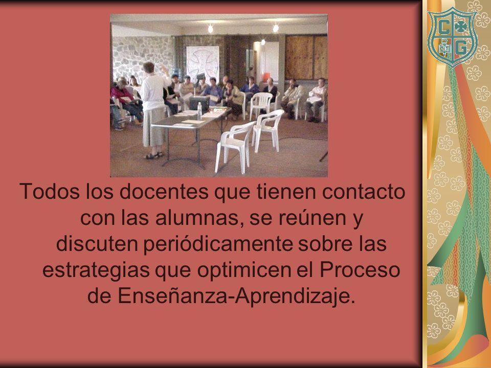 Todos los docentes que tienen contacto con las alumnas, se reúnen y discuten periódicamente sobre las estrategias que optimicen el Proceso de Enseñanza-Aprendizaje.
