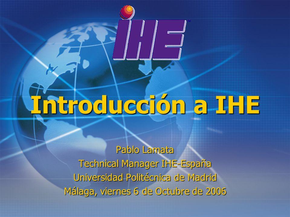Introducción a IHE Pablo Lamata Technical Manager IHE-España