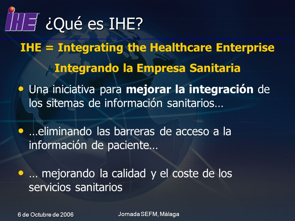 ¿Qué es IHE IHE = Integrating the Healthcare Enterprise