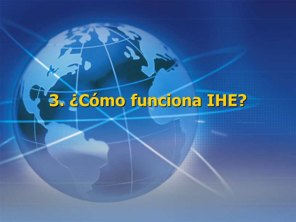 3. ¿Cómo funciona IHE