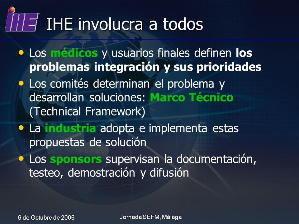 IHE involucra a todosLos médicos y usuarios finales definen los problemas integración y sus prioridades.