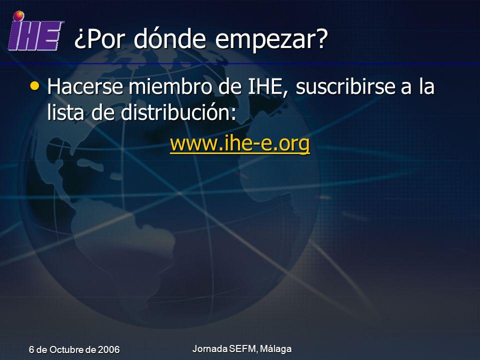 ¿Por dónde empezar Hacerse miembro de IHE, suscribirse a la lista de distribución: www.ihe-e.org.