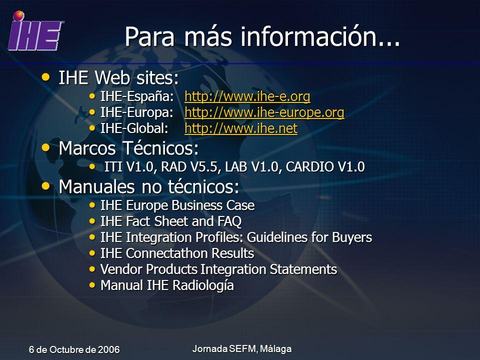 Para más información... IHE Web sites: Marcos Técnicos: